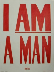 I Am a Man, 1968, Offset lithograph on paper. 27 15/16 x 21 7/8 in., Collection of Civil Rights Arch